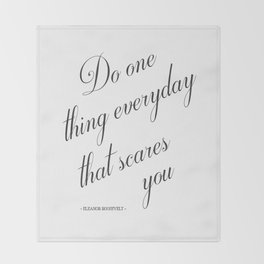 Do One Thing Everyday That Scares You - Eleanor Roosevelt Positivity Quote Throw Blanket