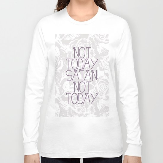 Not Today. Long Sleeve T-shirt