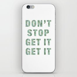 DON'T STOP GET IT GET IT iPhone Skin