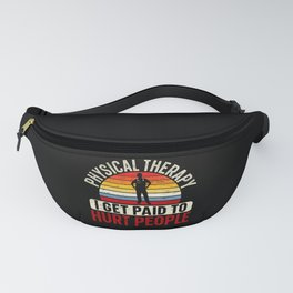 Physical Therapy I Get Paid To Hurt People PT Fanny Pack