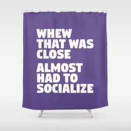 Whew That Was Close Almost Had To Socialize (Ultra Violet) Shower Curtain
