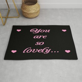 you are so lovely-love,beauty,gorgeous,romantic,compliment,self-esteem,beautiful,women,girly,lovely Rug