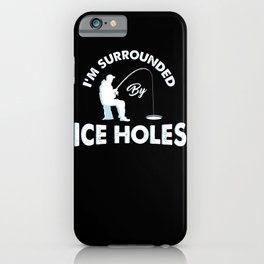 I'm surrounded by ice holes - Funny Ice Fishing Gifts iPhone Case