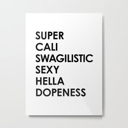 SUPER CALI SWAGILISTIC SEXY HELLA DOPENESS Metal Print