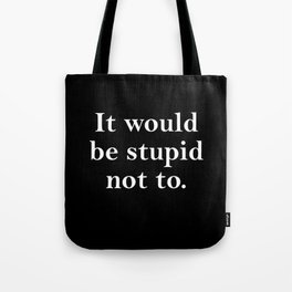 stupid not to Tote Bag