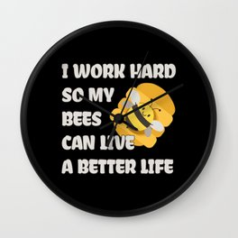 I Work Hard For My Bees Wall Clock