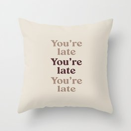 You're Late v3 | Quotes Throw Pillow