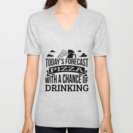 Today's Forecast Pizza With A Chance Of Drinking Funny Gift Idea Adult Fun Saying Holiday Shirt Unisex V-Neck