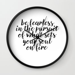 Be Fearless On What Sets Your Soul On Fire Wall Clock