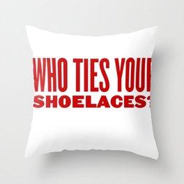 Who ties your shoelaces? Throw Pillow