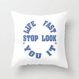 """Life Moves Pretty Fast If You Don't Stop And Look Around Once In A While You Could Miss It"""" tee!  Throw Pillow"""