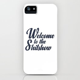 Welcome to the shitshow iPhone Case