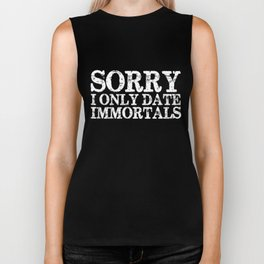 Sorry, I only date immortals! (Inverted) Biker Tank