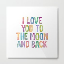 I Love You To The Moon and Back Watercolor Rainbow Design Inspirational Quote Typography Wall Decor Metal Print
