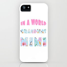 "Family Tee For Grandmas Saying ""In A World Full Of Grandmas Be A Mimi"" T-shirt Design Ancestor iPhone Case"