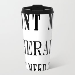 I dont need therapy i just need to go camping Travel Mug