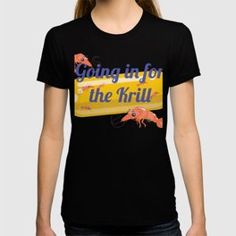 Going In For The Krill T-shirt