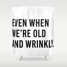 I vow to still grab your butt even when we're old and wrinkly (2 of 2) Shower Curtain