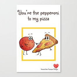 You're The Pepperoni To My Pizza Canvas Print