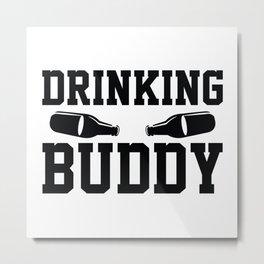 Drinking Buddy Metal Print