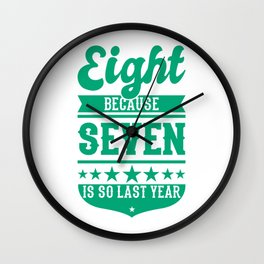 8 Because 7 Is So Last Year Birthday Gift Idea Wall Clock