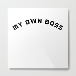 My own boss.Entrepreneur ,boss,freelancers tshirt  Metal Print