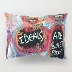 Ideals are bulletproof my dear Street Art Graffiti Pillow Sham