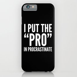 I PUT THE PRO IN PROCRASTINATE (Black & White) iPhone Case