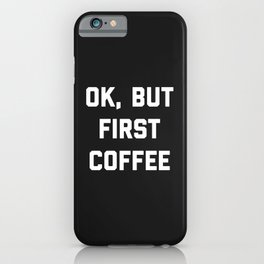 But First Coffee Funny Quote iPhone Case