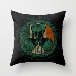 I Won't Die For England! - Irish Flag Throw Pillow