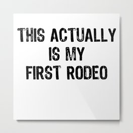 This Actually Is My First Rodeo Funny Cowboy Tee Shirt Metal Print