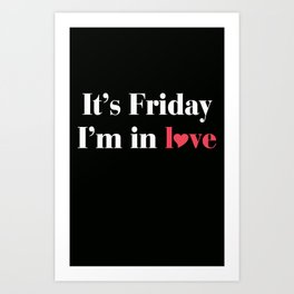 It's Friday I'm in Love Art Print