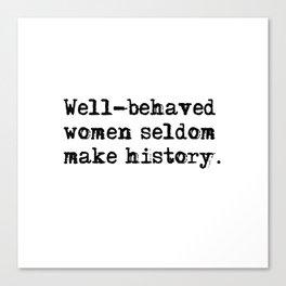 Well-behaved women seldom make history Canvas Print
