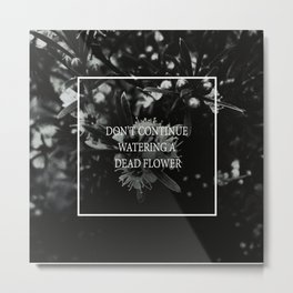 little notes : don't continue watering a dead flower Metal Print