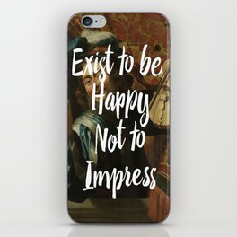 Exist to be happy, not to impress iPhone Skin