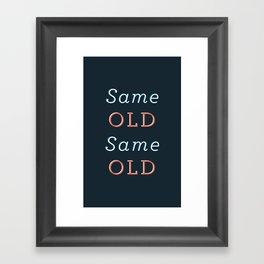 Same Old Same Old Framed Art Print