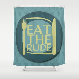 Eat The Rude (Blue) Shower Curtain