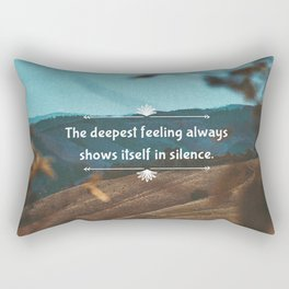 The deepest feeling always shows itself in silence. Rectangular Pillow
