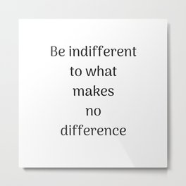 Empowering Quotes - Be indifferent to what makes no difference Metal Print