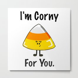 I'M CORNY FOR YOU Metal Print