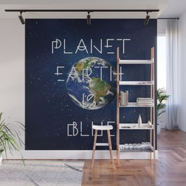 Planet Earth is BLUE Wall Mural