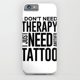 Tattoo Lover Gift Don't Need Therapy Just Need Another Tattoo iPhone Case