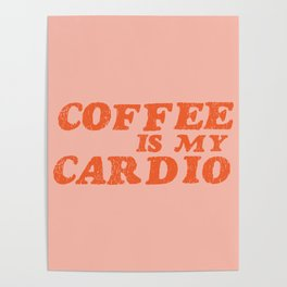 Coffee is my Cardio Poster