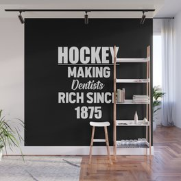 Hockey making dentists rich funny quote Wall Mural