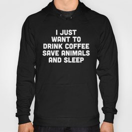 Drink Coffee Funny Quote Hoody