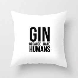 Gin becuase i hate humans | Gin Tonic gift Throw Pillow