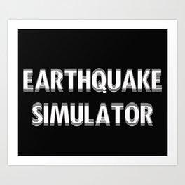Earthquake Simulator Art Print