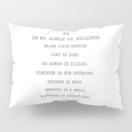 In My World We Believe In Equality. Pillow Sham