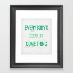 Everybody's Good At Something Framed Art Print