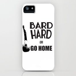 Bard Hard or Go Home iPhone Case
